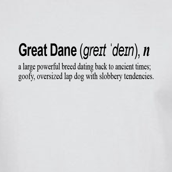 Buy Great Dane Dog Funny Quote Graphic White Tee Shirt